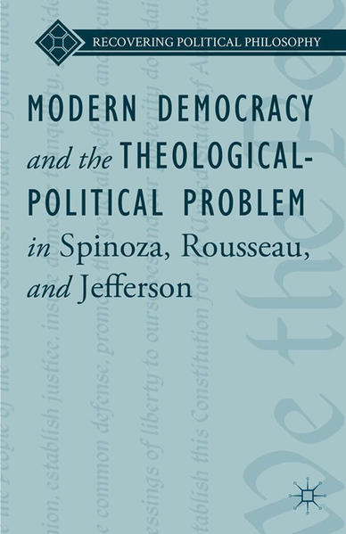 Modern Democracy and the Theological-Political Problem in Spinoza, Rousseau, and Jefferson - Coverbild