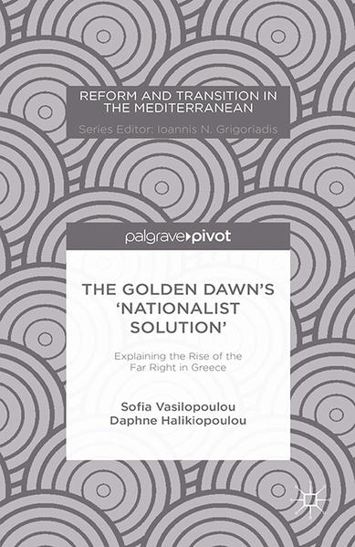 The Golden Dawn's 'Nationalist Solution': Explaining the Rise of the Far Right in Greece - Coverbild