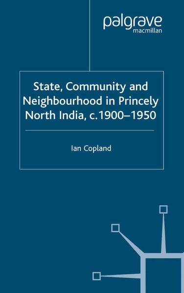 State, Community and Neighbourhood in Princely North India, c. 1900-1950 - Coverbild
