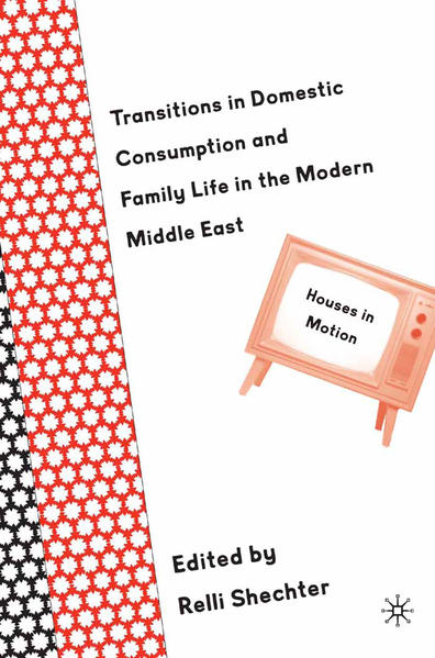 Transitions in Domestic Consumption and Family Life in the Modern Middle East: Houses in Motion - Coverbild