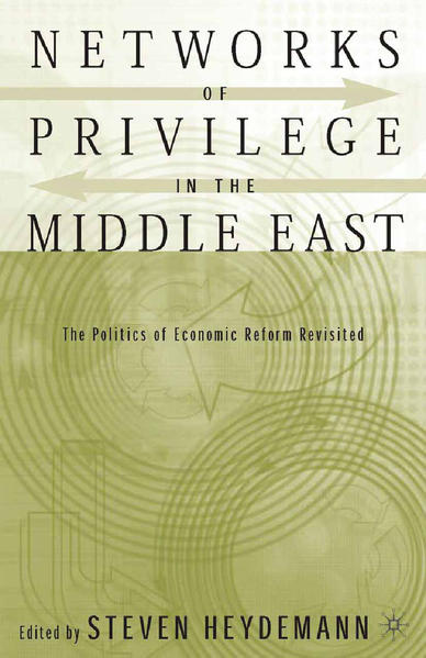 Networks of Privilege in the Middle East: The Politics of Economic Reform Revisited - Coverbild