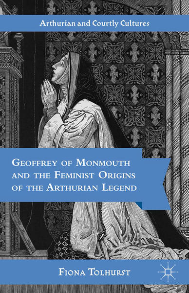 Geoffrey of Monmouth and the Feminist Origins of the Arthurian Legend - Coverbild