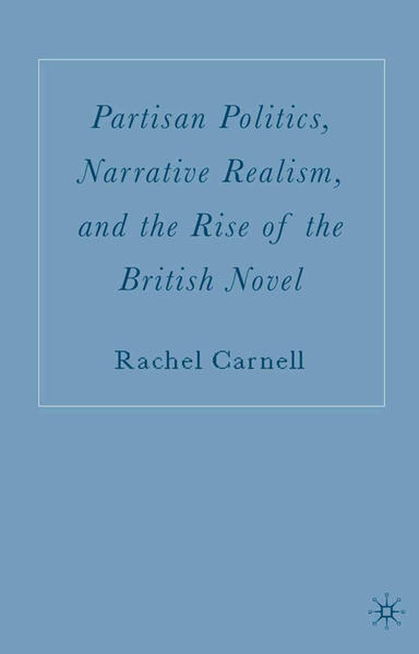 Partisan Politics, Narrative Realism, and the Rise of the British Novel - Coverbild