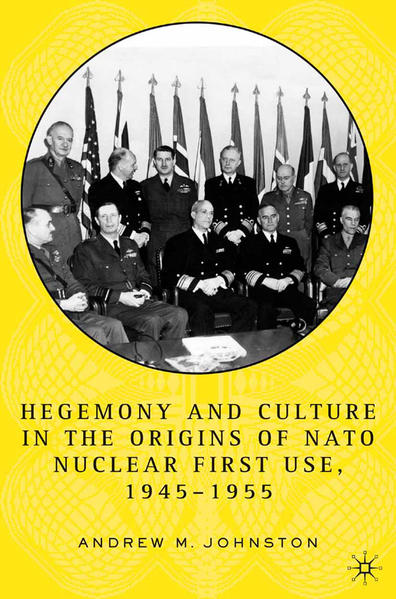 Hegemony and Culture in the Origins of NATO Nuclear First-Use, 1945–1955 - Coverbild