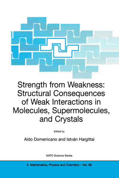 Strength from Weakness: Structural Consequences of Weak Interactions in Molecules, Supermolecules, and Crystals - Coverbild