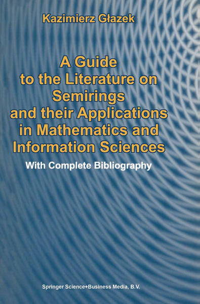 A Guide to the Literature on Semirings and their Applications in Mathematics and Information Sciences - Coverbild