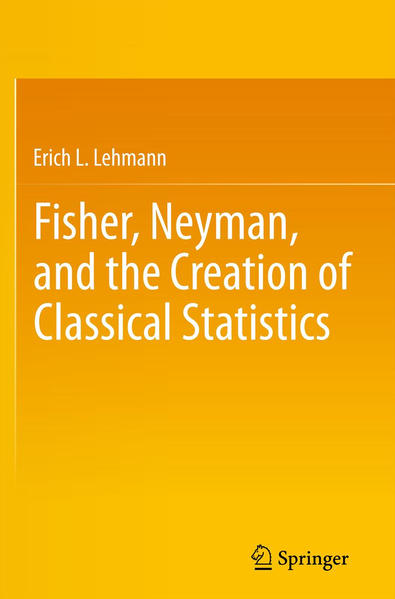 Fisher, Neyman, and the Creation of Classical Statistics - Coverbild