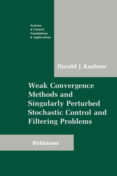 Weak Convergence Methods and Singularly Perturbed Stochastic Control and Filtering Problems - Coverbild