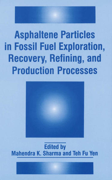 Asphaltene Particles in Fossil Fuel Exploration, Recovery, Refining, and Production Processes - Coverbild