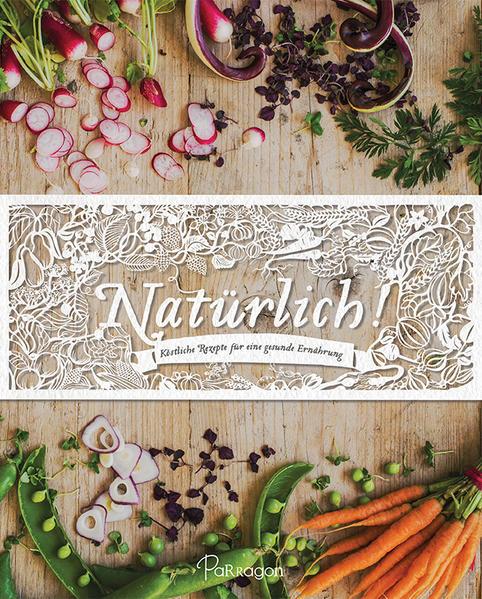 Natürlich! Köstliche Rezepte für eine gesunde Ernährung (Luxusausgabe) - Coverbild