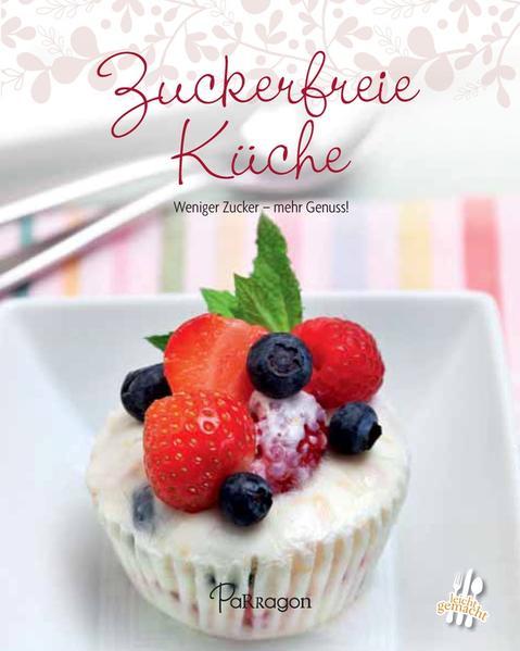 Leicht gemacht - 100 Rezepte - Zuckerfreie Küche - Coverbild