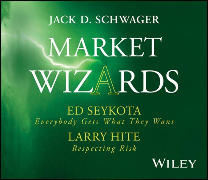 Market Wizards: Interviews with Ed Seykota, Everybody Gets What They Want and Larry Hite, Respecting Risk - Coverbild