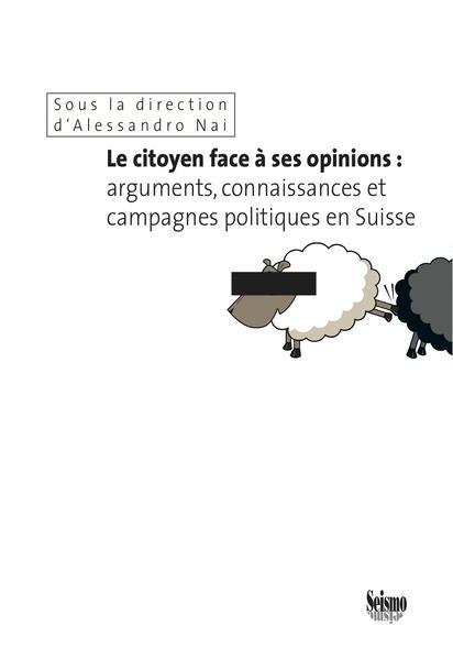 Le citoyen face à ses opinions: arguments, connaissances et campagnes politiques en Suisse - Coverbild