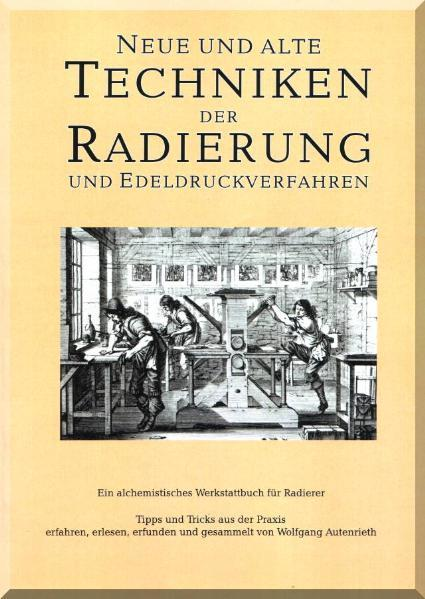 Neue und alte Techniken der Radierung und Edeldruckverfahren - Ein alchemistisches Werkstattbuch für Radierer - Coverbild