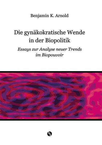 Die gynäkokratische Wende in der Biopolitik - Coverbild