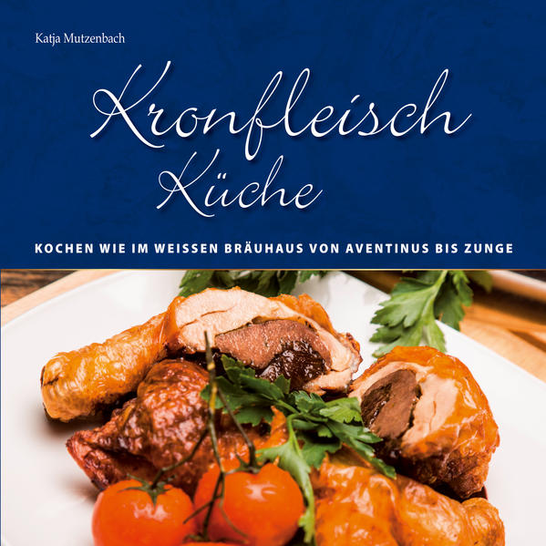 KronfleischKüche – Kochen wie im Weissen Bräuhaus von Aventinus bis Zunge - Coverbild