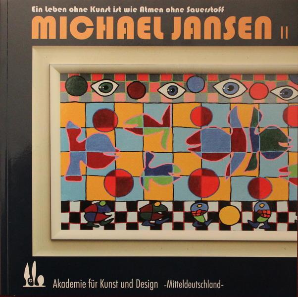 Michael Jansen II Ein Leben ohne Kunst ist wie Atmen ohne Sauerstoff - Coverbild
