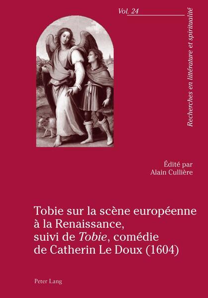 Tobie sur la scène européenne à la Renaissance, suivi de «Tobie», comédie de Catherin Le Doux (1604) - Coverbild