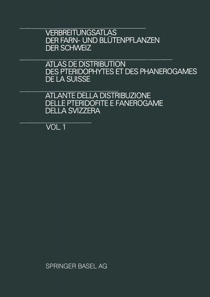 Verbreitungsatlas der Farn- und Blütenpflanzen der Schweiz / Atlas de Distribution des Pteridophytes et des Phanerogames de la Suisse / Atlante della Distribuzione delle Pteridofite E Fanerogame della Svizzera - Coverbild