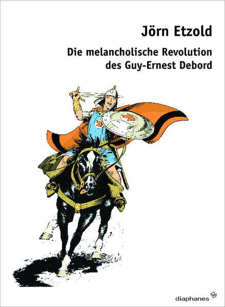 Die melancholische Revolution des Guy-Ernest Debord - Coverbild