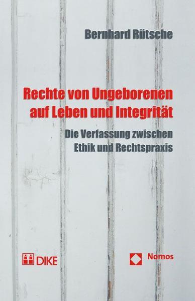 Rechte von Ungeborenen auf Leben und Integrität. Die Verfassung zwischen Ethik und Rechtspraxis - Coverbild
