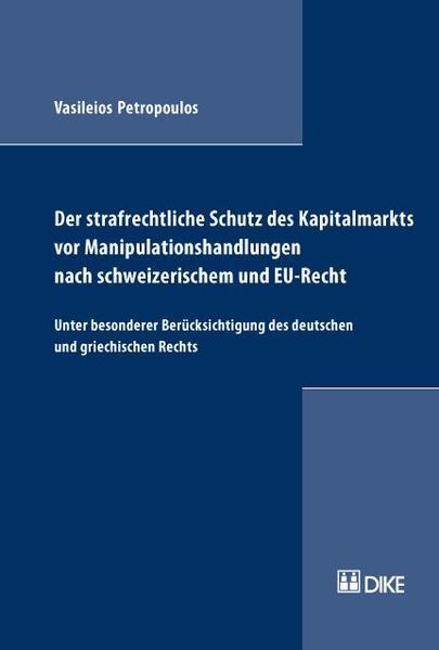 Der strafrechtliche Schutz des Kapitalmarkts vor Manipulationshandlungen nach schweizerischem und EU-Recht. Unter besonderer Berücksichtigung des deutschen und griechischen Rechts - Coverbild