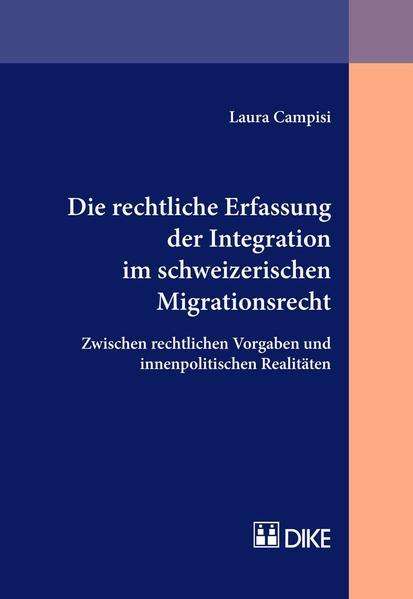 Die rechtliche Erfassung der Integration im schweizerischen Migrationsrecht - Coverbild