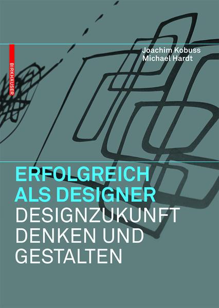 Erfolgreich als Designer –  Designzukunft denken und gestalten - Coverbild