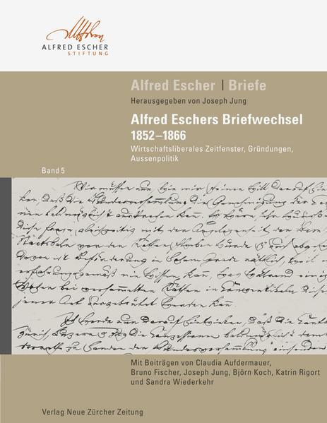 Alfred Escher - Briefe Band 5: Alfred Eschers Briefwechsel 1852–1866 - Coverbild