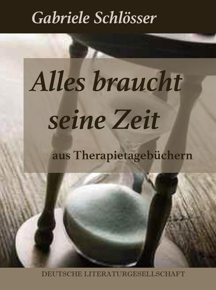 Alles braucht seine Zeit – Aus Therapietagebüchern - Coverbild