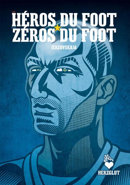 Les héros du foot & les zéros du foot - Fußballhelden & Fußballnullen - Football Heroes & Football Zeroes - Coverbild