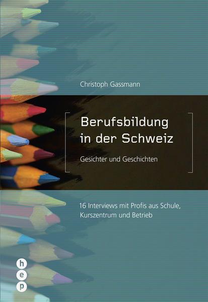Berufsbildung in der Schweiz - Gesichter und Geschichten - Coverbild