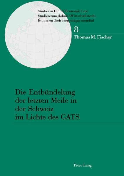 Die Entbündelung der letzten Meile in der Schweiz im Lichte des GATS - Coverbild