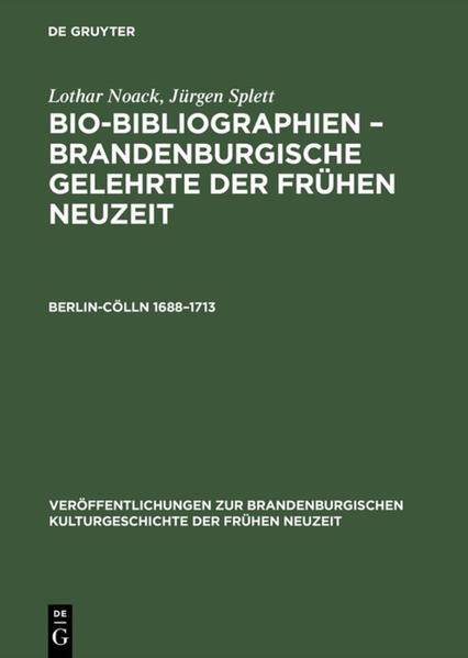 Lothar Noack; Jürgen Splett: Bio-Bibliographien – Brandenburgische... / Berlin-Cölln 1688–1713 - Coverbild