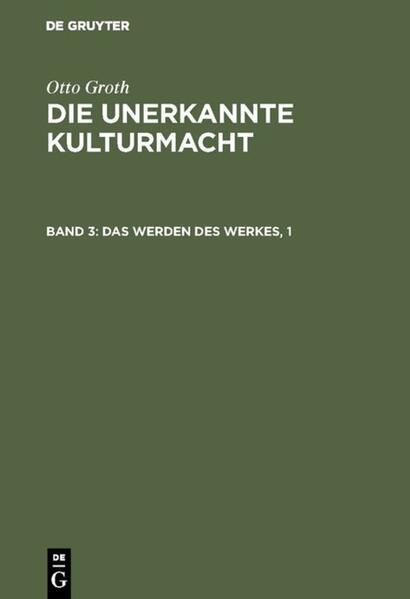 Otto Groth: Die unerkannte Kulturmacht / Das Werden des Werkes, 1 - Coverbild