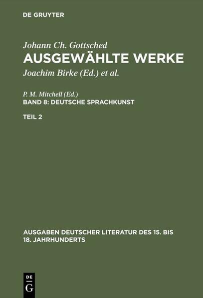 Johann Ch. Gottsched: Ausgewählte Werke. Deutsche Sprachkunst / Johann Ch. Gottsched: Ausgewählte Werke. Bd 8: Deutsche Sprachkunst. Bd 8/Tl 2 - Coverbild