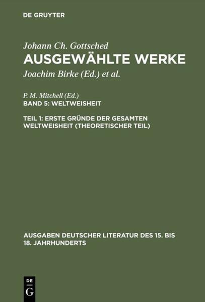 Johann Ch. Gottsched: Ausgewählte Werke. Weltweisheit / Erste Gründe der gesamten Weltweisheit (Theoretischer Teil) - Coverbild