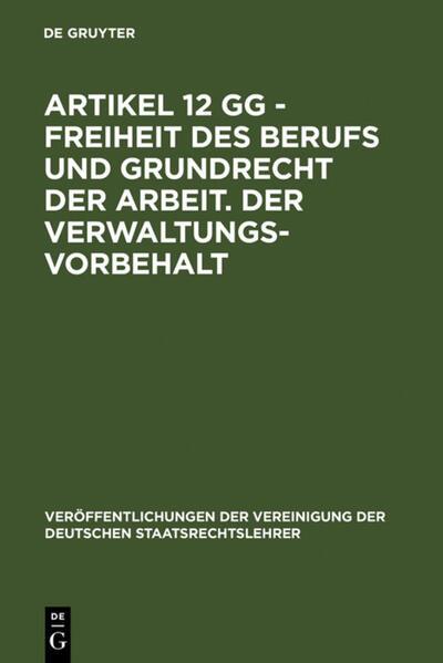 Artikel 12 GG - Freiheit des Berufs und Grundrecht der Arbeit. Der Verwaltungsvorbehalt - Coverbild