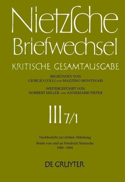 Friedrich Nietzsche: Briefwechsel. Abteilung 3. Nachbericht zur dritten Abteilung / Briefe von und an Friedrich Nietzsche Januar 1880 - Dezember 1884 - Coverbild