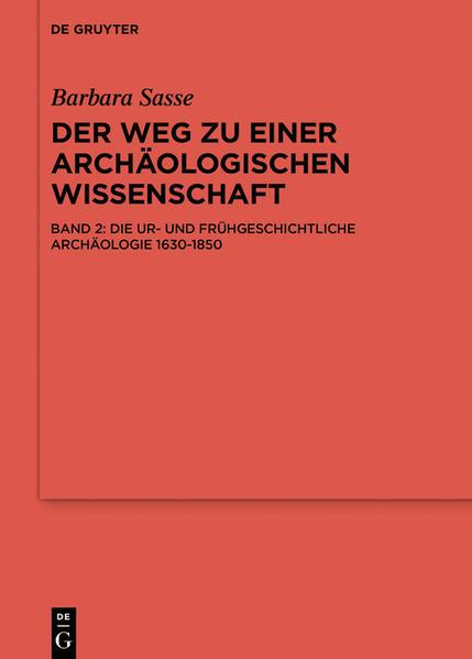 Barbara Sasse-Kunst: Der Weg zu einer archäologischen Wissenschaft / Die ur- und frühgeschichtliche Archäologie 1630-1850  - Coverbild