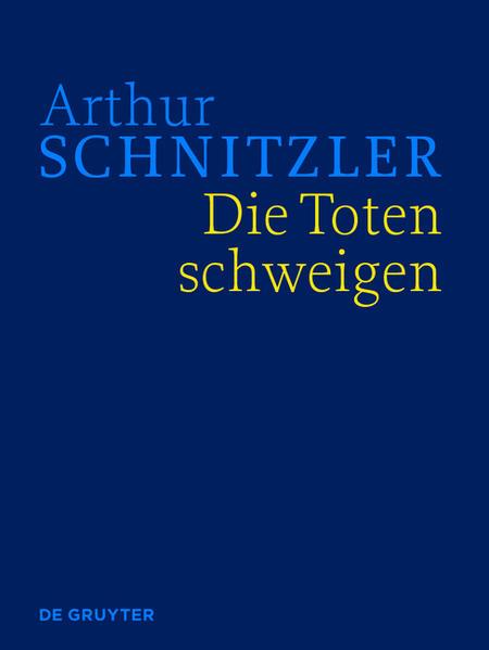 Arthur Schnitzler: Werke in historisch-kritischen Ausgaben / Die Toten schweigen - Coverbild