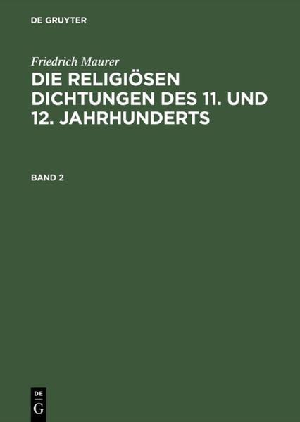 Friedrich Maurer: Die religiösen Dichtungen des 11. und 12. Jahrhunderts / Friedrich Maurer: Die religiösen Dichtungen des 11. und 12. Jahrhunderts. Band 2 - Coverbild