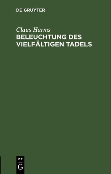 Beleuchtung des vielfältigen Tadels, mit welchem in der Ev. Kirchen-Zeitung Febr. 1830 und in dem Hom. Lit. CorrespondenzSatt 1830, 2. das neue Berliner Gesangbuch angegriffen worden ist ... - Coverbild