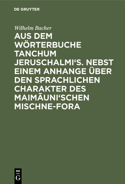 Aus dem Wörterbuche Tanchum Jeruschalmi's ; Nebst einem Anhange über den sprachlichen Charakter des Maimãuni'schen Mischne-Fora - Coverbild