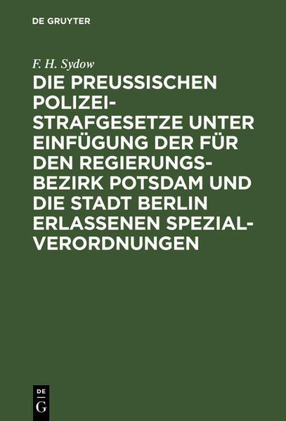 Die Preußischen Polizei-Strafgesetze unter Einfügung der für den Regierungs-Bezirk Potsdam und die Stadt Berlin erlassenen Spezial-Verordnungen - Coverbild