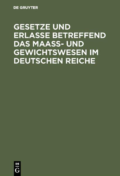 Gesetze und Erlasse betreffend das Maass- und Gewichtswesen im Deutschen Reiche - Coverbild