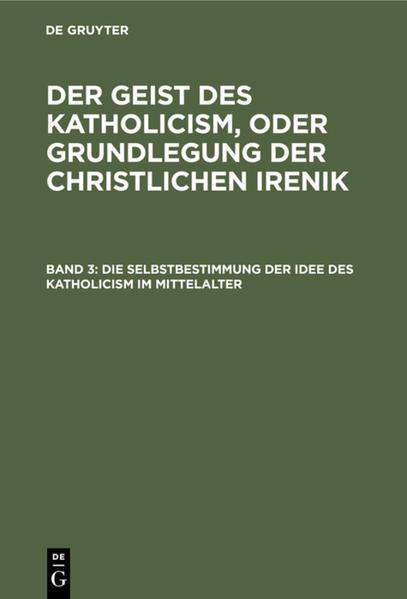 Die Selbstbestimmung der Idee des Katholicism im Mittelalter, oder Grundriß der scholastischen Dogmengeschichte - Coverbild