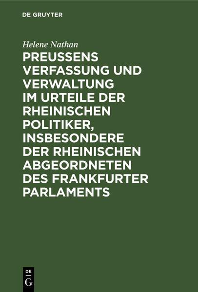 Preussens Verfassung und Verwaltung im Urteile der rheinischen Politiker, insbesondere der rheinischen Abgeordneten des Frankfurter Parlaments - Coverbild