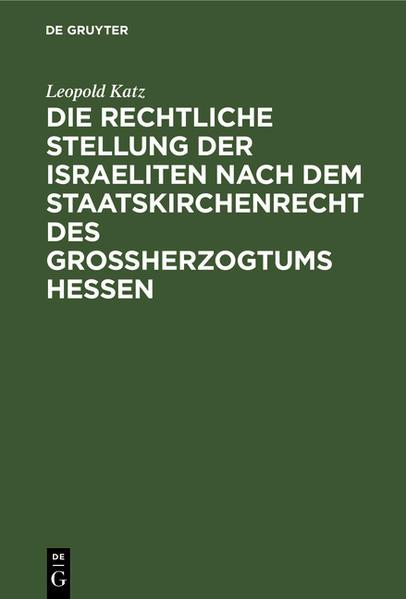 Die rechtliche Stellung der Israeliten nach dem Staatskirchenrecht des Grossherzogtums Hessen - Coverbild