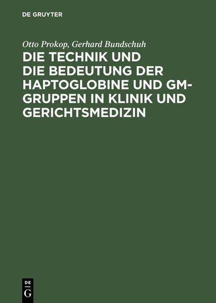 Die Technik und die Bedeutung der Haptoglobine und Gm-Gruppen in Klinik und Gerichtsmedizin - Coverbild